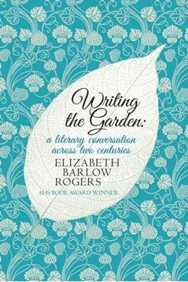 Writing The Garden Elizabeth Barlow Rogers, Elizabeth (Author) Barlow Rogers 9780749016906