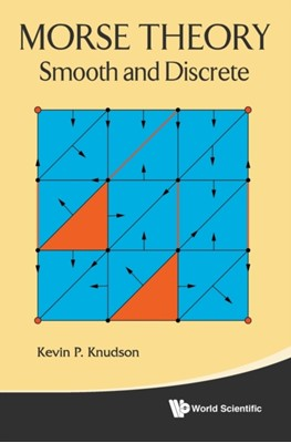 Morse Theory: Smooth And Discrete Kevin P. Knudson 9789814630962