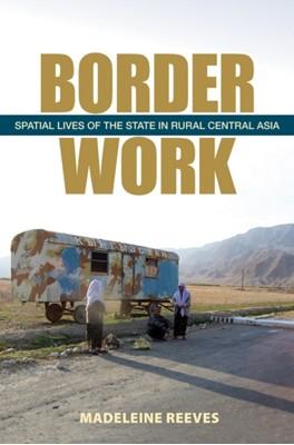 Border Work Madeleine Reeves 9780801477065