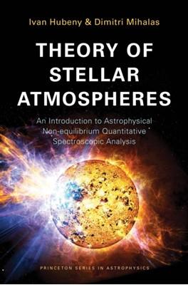 Theory of Stellar Atmospheres Dimitri Mihalas, Ivan Hubeny 9780691163291