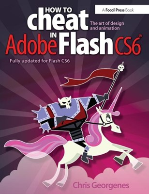 How to Cheat in Adobe Flash CS6 Chris (Creative director Georgenes, Chris Georgenes 9780240522500
