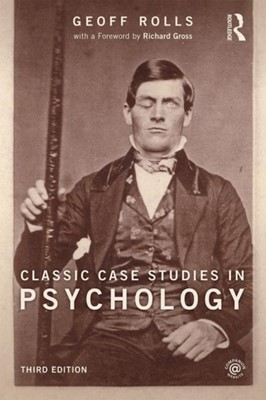 Classic Case Studies in Psychology Geoff Rolls, Geoff (Head of Psychology at Peter Symonds College in Winchester Rolls 9781848722705