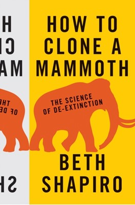 How to Clone a Mammoth Beth Shapiro 9780691173115