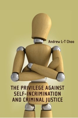 The Privilege Against Self-Incrimination and Criminal Justice Andrew Choo 9781841133171