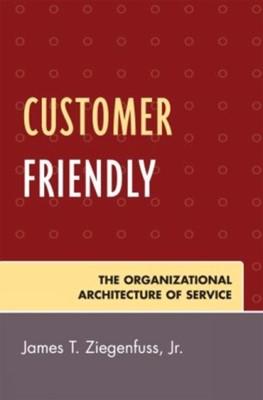 Customer Friendly James T. Ziegenfuss 9780761837534