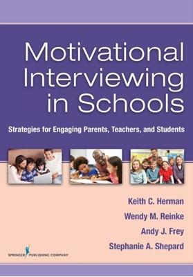 Motivational Interviewing in Schools Wendy M. Reinke, Andy Frey, Keith C. Herman, Stephanie Shepard 9780826130723