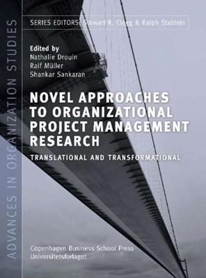 Novel Approaches to Organizational Project Management Research Shankar Sankaran (ed.), Ralf Müller, Nathalie Drouin 9788763002493