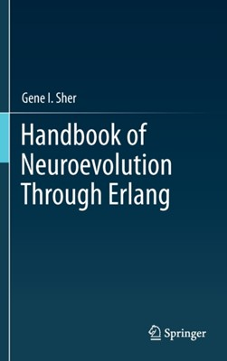 Handbook of Neuroevolution Through Erlang Gene I. Sher 9781461444626