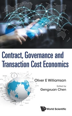 Contract, Governance And Transaction Cost Economics Oliver Eaton (Univ Of California Williamson 9789813202078
