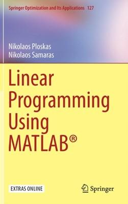 Linear Programming Using MATLAB (R) Nikolaos Samaras, Nikolaos Ploskas 9783319659176