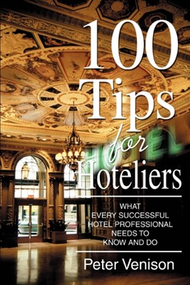 100 Tips for Hoteliers Peter J Venison 9780595367269