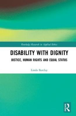 Disability with Dignity Linda (Monash University Barclay 9781138498068