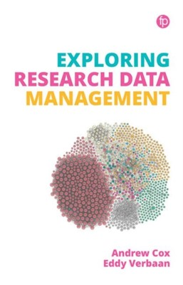 Exploring Research Data Management Andrew Cox, Eddy Verbaan 9781783302789