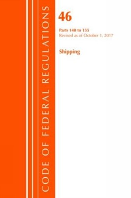 Code of Federal Regulations, Title 46 Shipping 140-155, Revised as of October 1, 2017 Office of the Federal Register (U.S.) 9781630059422
