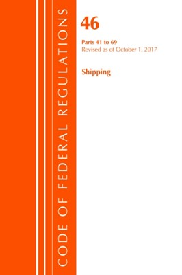 Code of Federal Regulations, Title 46 Shipping 41-69, Revised as of October 1, 2017 Office of the Federal Register (U.S.) 9781630059392