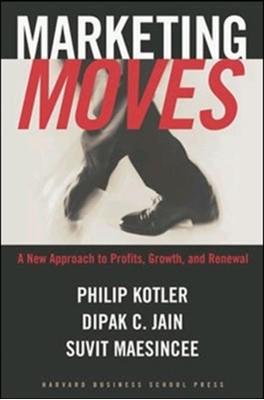 Marketing Moves Philip Kotler, Suvit Maesinsee, Dipak C. Jain 9781578516001