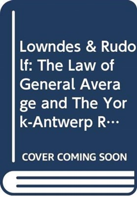 Lowndes & Rudolf: The Law of General Average and The York-Antwerp Rules Richard Cornah 9780414057043