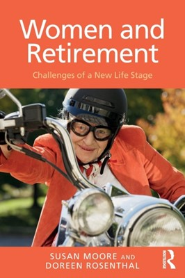 Women and Retirement Susan Moore, Doreen (University of Melbourne Australia) Rosenthal 9781138045231