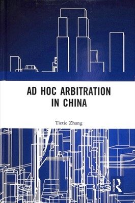 Ad Hoc Arbitration in China Tietie Zhang 9780815394501