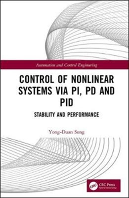 Control of Nonlinear Systems via PI, PD and PID Yong-Duan (Chongqing University Song 9781138317642