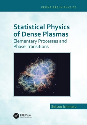 Statistical Physics of Dense Plasmas Setsuo (Tokyo UniversityDepartment of Physics) Ichimaru, Setsuo (Tokyo University Department of Physics) Ichimaru 9781138364660