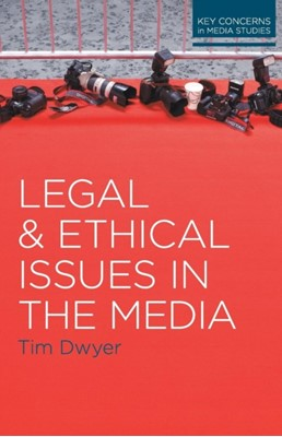 Legal and Ethical Issues in the Media Timothy Dwyer 9780230244610
