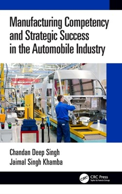 Manufacturing Competency and Strategic Success in the Automobile Industry Jaimal Singh (Department of Mechanical Engineering Khamba, Chandan Deep (Department of Mechanical Engineering Singh, Jaimal Singh Khamba, Chandan Deep Singh 9781138598515