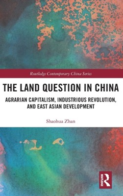 The Land Question in China Shaohua (Nanyang Technological University Zhan, Shaohua Zhan 9780415789103