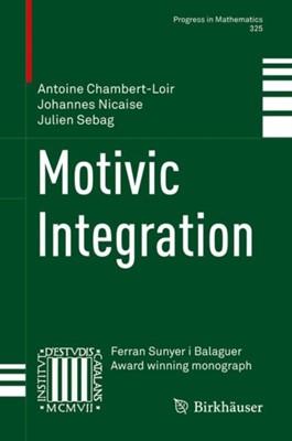 Motivic Integration Antoine Chambert-Loir, Julien Sebag, Johannes Nicaise 9781493978854