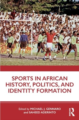 Sports in African History, Politics, and Identity Formation  9781138579330