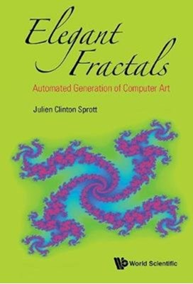 Elegant Fractals: Automated Generation Of Computer Art Julien Clinton (Univ Of Wisconsin-madison Sprott 9789813237131