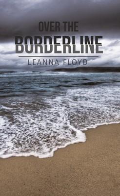 Over the Borderline Leanna Floyd 9781528917797