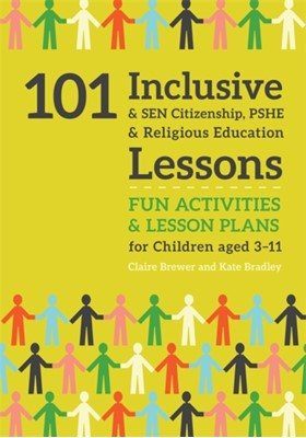 101 Inclusive and SEN Citizenship, PSHE and Religious Education Lessons Claire Brewer, Kate Bradley 9781785923685