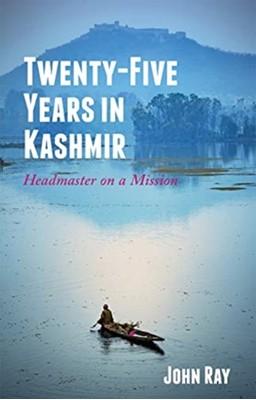 Twenty-Five Years in Kashmir John Ray 9781909930780