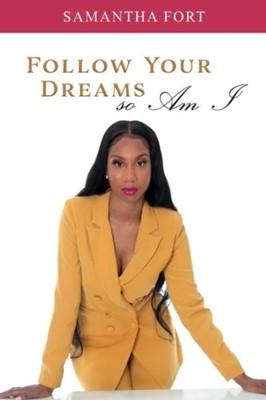Follow Your Dreams so Am I Samantha Fort 9781543967005