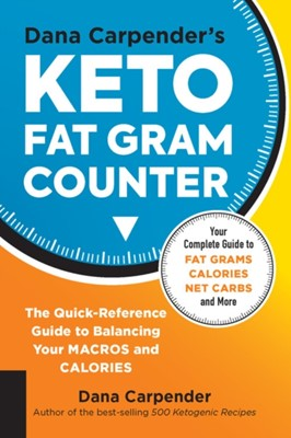 Dana Carpender's Keto Fat Gram Counter Dana Carpender 9781592339082