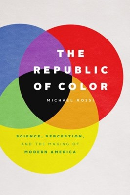 The Republic of Color Michael Rossi 9780226651729