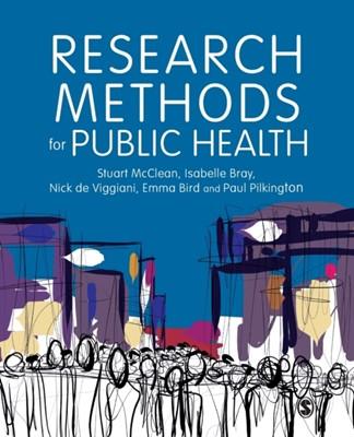 Research Methods for Public Health Emma Bird, Paul Pilkington, Isabelle Bray, Stuart McClean, Nick de Viggiani 9781526430014