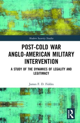 Post-Cold War Anglo-American Military Intervention James  F. D. Fiddes 9780367028480