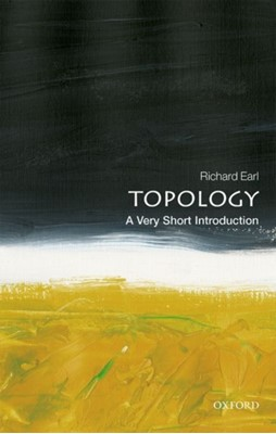 Topology: A Very Short Introduction Richard (Senior Tutor in Mathematics at Worcester College Earl 9780198832683