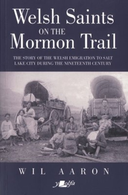 Welsh Saints on the Mormon Trail Wil Aaron 9781912631209