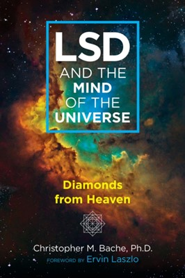 LSD and the Mind of the Universe Christopher M. Bache 9781620559703