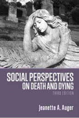 Social Perspectives on Death and Dying Jeanette A. Auger, Jeanette Auger 9781773631837