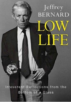 Low Life - Irreverent Reflections from the Bottom of a Glass Late Jeffrey Bernard 9780715653814
