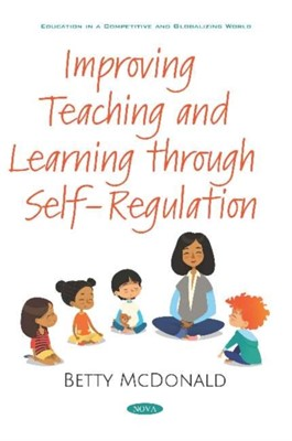 Improving Teaching and Learning through Self-Regulation Betty McDonald 9781536163049
