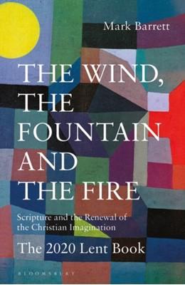 The Wind, the Fountain and the Fire Mark Barrett, Dom Mark Barrett 9781472968371