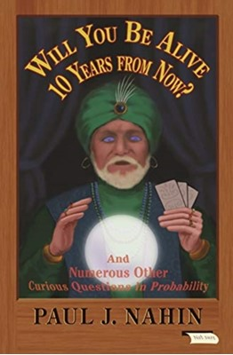 Will You Be Alive 10 Years from Now? Paul J. Nahin 9780691196367