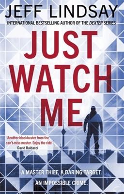 Just Watch Me Jeff Lindsay 9781409186618