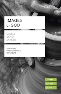 Images of God (Lifebuilder Study Guides) Sandy Larsen, Dale Larsen, Sandy (Author) Larsen, Dale (Author) Larsen 9781783598656