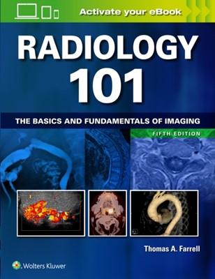 Radiology 101 Thomas A. Farrell, Dr. Thomas A. Farrell 9781496392985